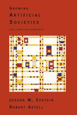 Growing Artificial Societies By Epstein, Joshua M./ Axtell, Robert